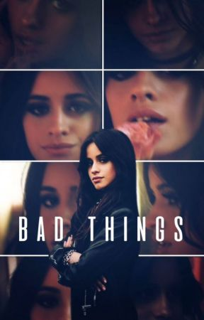 Bad Things (Mostenirea...) by user07224253