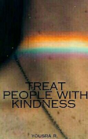 TREAT PEOPLE WITH KINDNESS  by baciami2015