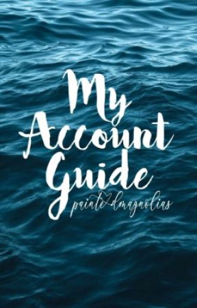 My Account Guide by paintedmagnolias