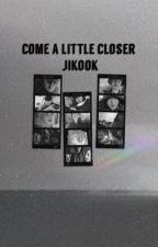 Come a Little Closer - Jikook by iHANAH