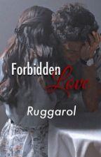 Forbidden Love|| Ruggarol by jennyxxfxx
