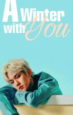 A Winter with you(Baekhyun x reader) [COMPLETE] by ShiningPeliksue