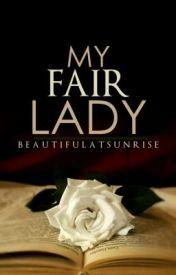 My Fair Lady by beautifulatsunrise