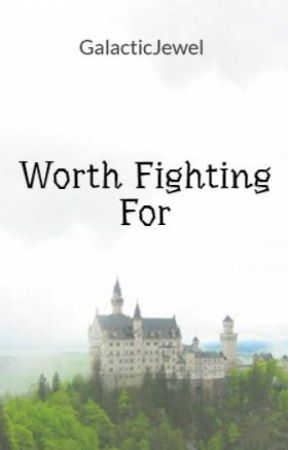 Worth Fighting For by GalacticJewel