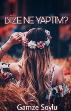 BİZE NE YAPTIM ? by GamzeSoylu7