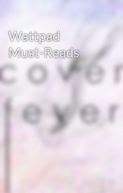 Wattpad Must-Reads by cover_fever