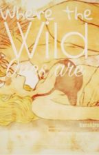 Where the Wild One's are. by ItsYahGirlLuce