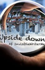 Upside Down by InvisibleWriterMe