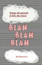 Coups de gueule & Cris du coeur by DidineOsu