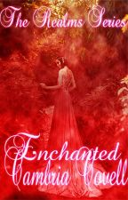 The Realms Series book 2: Enchanted by CambriaCovell