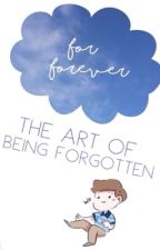 the art of being forgotten by dulcet-evanescence