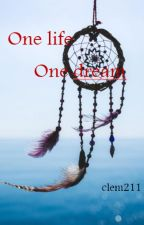One life, one dream by clem211