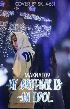 My brother is an Idol by Maknae09