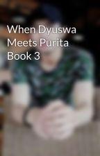 When Dyuswa Meets Purita Book 3 by danjavu
