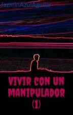 Vivir con un manipulador (1) by JazminAzulAguilar