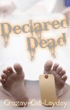 Declared Dead by Crayzay-Cat-Layday