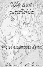 Sólo una condición: No te enamores de mí by kelitanime