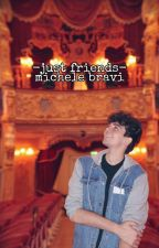 Just Friends //Michele Bravi// [Completa]  by Dreaming394