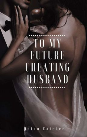 To My Future Cheating Husband by NotShort_FunSize