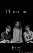 Choose me baby by meli_biersack99