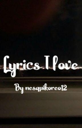 song lyrics that I love by nesquikoreo12