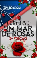 Concurso Um Mar De Rosas - 2°Ediçao (FECHADO) by ConcursoUMR1