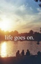Life Goes On by blazing_dreams4