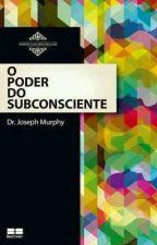 O Poder do Subconsciente - Dr. Joseph Murphy by EmmyLesath