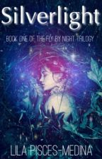 SILVERLIGHT- Book One of the FLY BY NIGHT Trilogy by LilaPiscesMedina