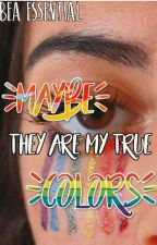 Maybe they are my True Colors by Essential28