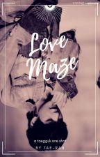 Love Maze ꕥ ᵀᴬᴱᴳᴳᵁᴷ 「OS 」 by Tae-Rah