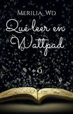 Que leer en wattpad. by Bovary_Godot