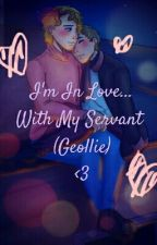 I'm In Love With My Servant (Geollie) by BlueFlightChan