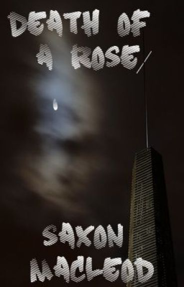 Death of a Rose (Short Story) by SaxonMacleod