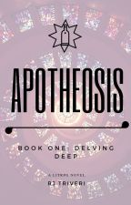 Apotheosis - Book One: Delving Deep by RJ_Triveri