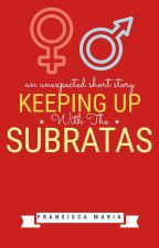 Keeping Up with The Subratas by chikakumaria