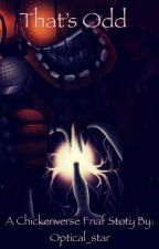 That's Odd-a Chickenverse Fnaf story  by Optical_star