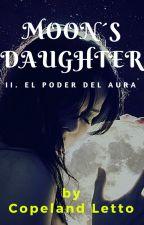 MOON'S DAUGHTER II. El poder del Aura by CopelandLetto