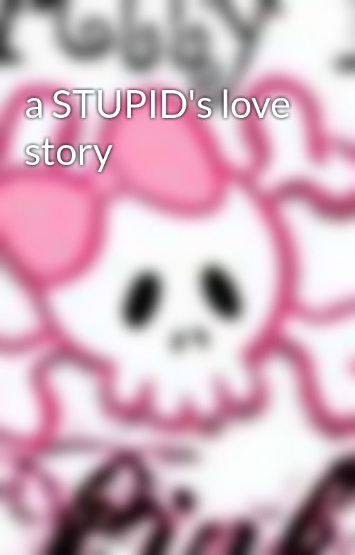 a STUPID's love story by baliwsayo