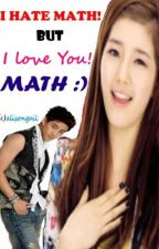 I HATE MATH BUT I LOVE YOU MATH! (one-shot story) by AlisonGail