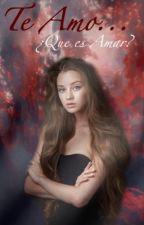 Te Amo {¿Qué es amar?} by Lizzie_Books
