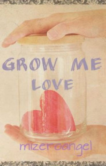 Grow Me Love by mizeroangel