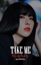 TAKE ME HIGHER 一historias cortas. by xNISAx