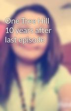 One Tree Hill 10 years after last episode by breannaReid