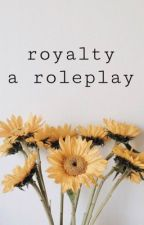 royalty; a roleplay by xlittlecarstairsx