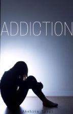 Addiction!  by thetrustworthyheart