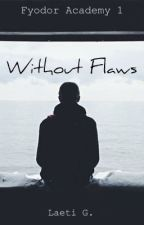 Without Flaws | Fyodor Academy 1 by 3dream_writer3