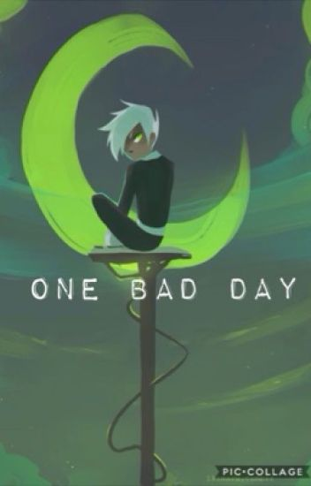 One Bad Day-Teen Wolf x Danny Phantom Discontinued