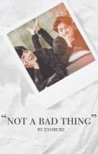 not a bad thing | chanbaek by exobubz