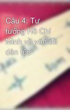 Câu 4: Tư tưởng Hồ Chí Minh về vấn đề dân tộc by GruHacker9x